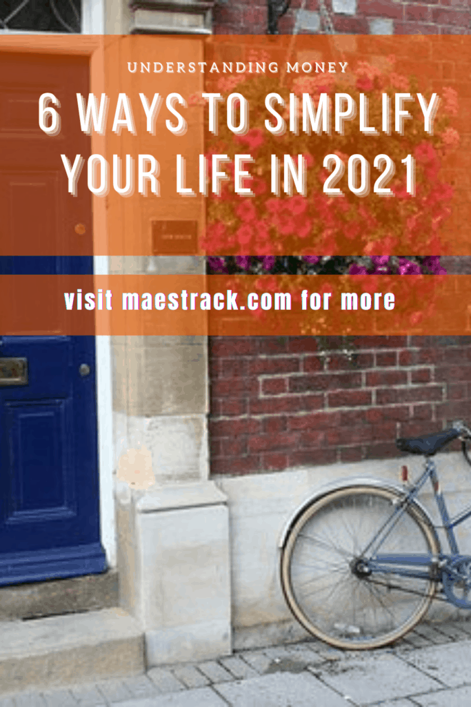 6 Ways To Simplify Your Life In 2021